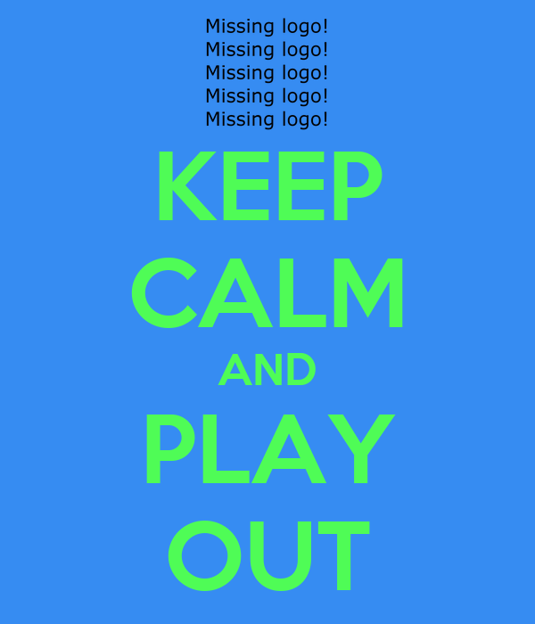 KEEP CALM AND PLAY OUT