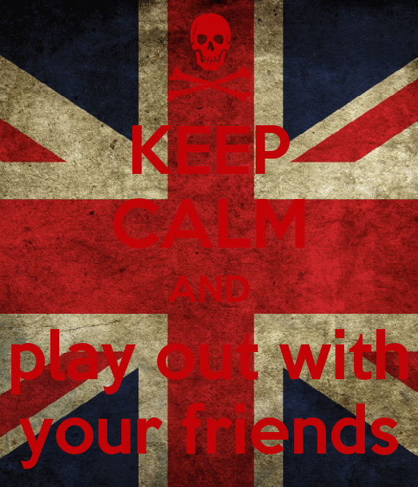 KEEP CALM AND play out with your friends