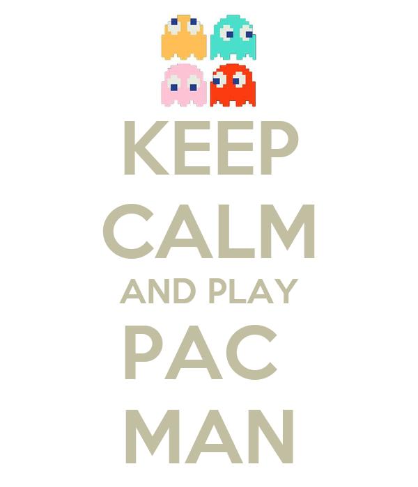 KEEP CALM AND PLAY PAC  MAN