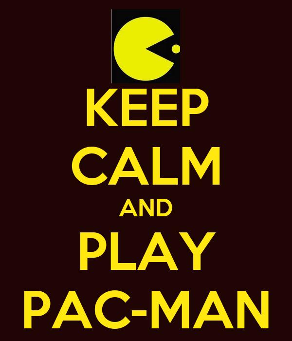 KEEP CALM AND PLAY PAC-MAN