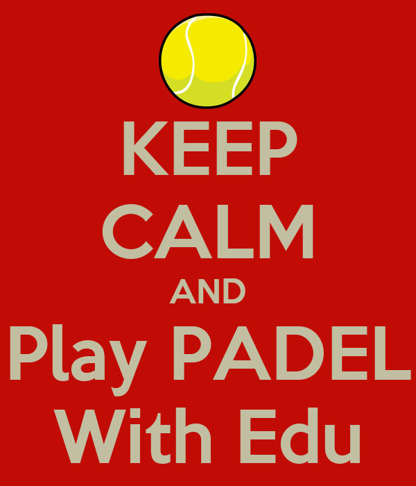 KEEP CALM AND Play PADEL With Edu