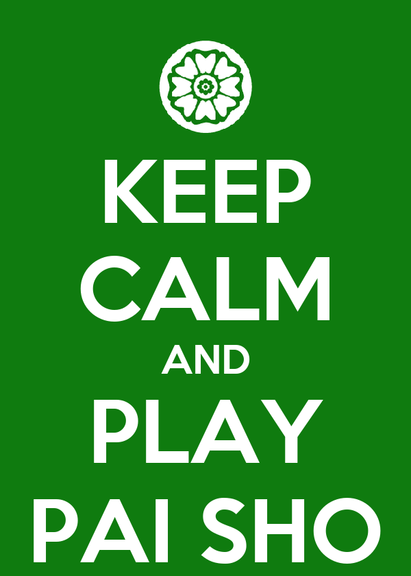 KEEP CALM AND PLAY PAI SHO