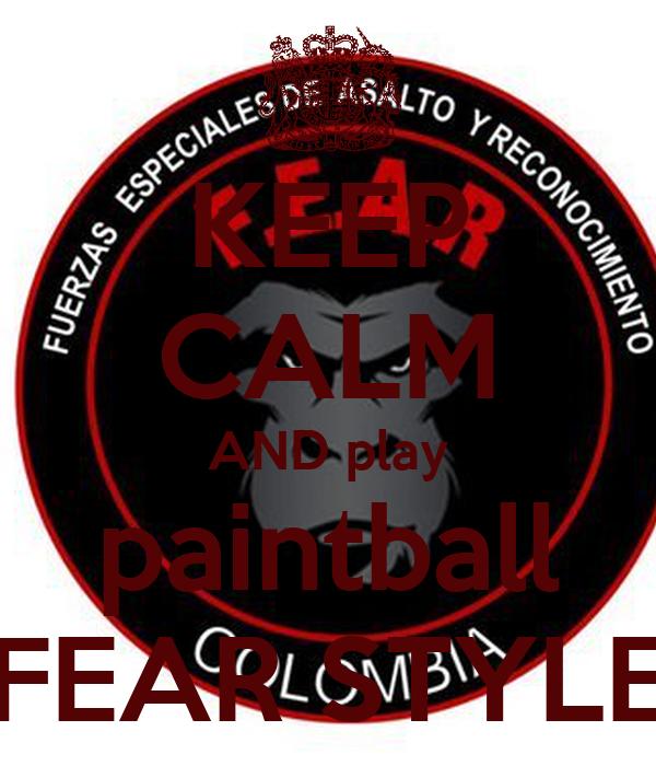 KEEP CALM AND play paintball FEAR STYLE