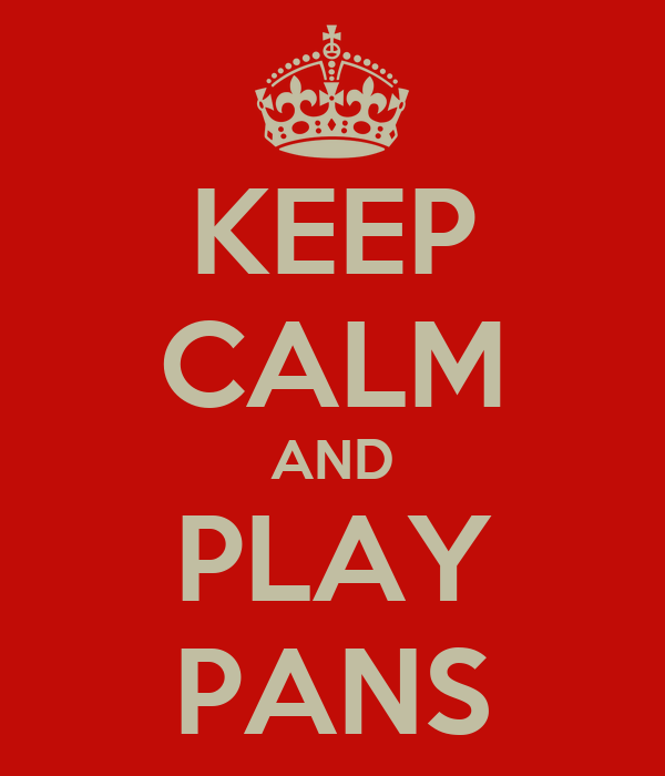 KEEP CALM AND PLAY PANS