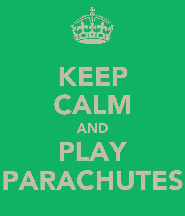 KEEP CALM AND PLAY PARACHUTES