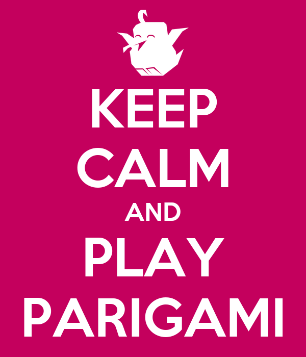 KEEP CALM AND PLAY PARIGAMI