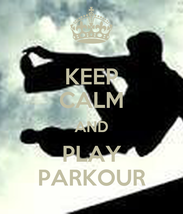 KEEP CALM AND PLAY PARKOUR