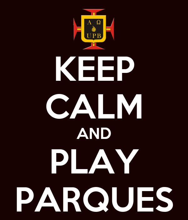 KEEP CALM AND PLAY PARQUES