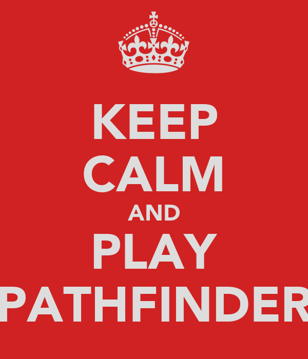 KEEP CALM AND PLAY PATHFINDER
