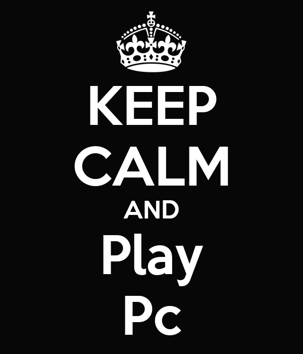 KEEP CALM AND Play Pc