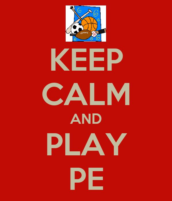 KEEP CALM AND PLAY PE