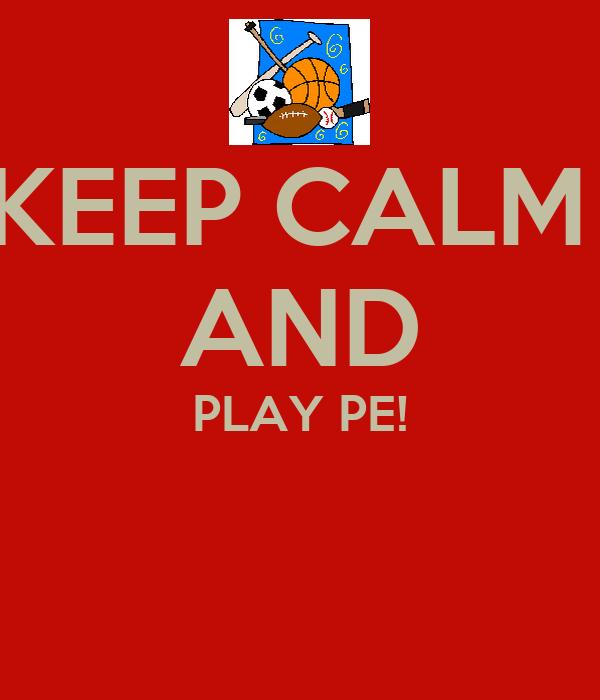 KEEP CALM  AND PLAY PE!