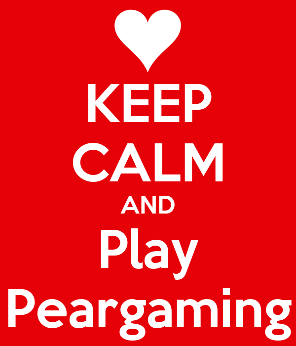 KEEP CALM AND Play Peargaming