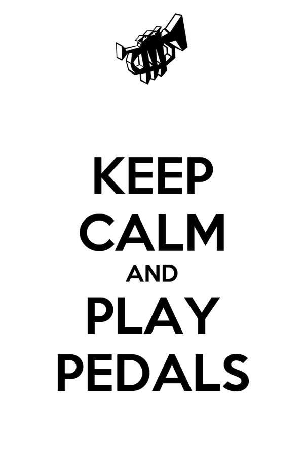 KEEP CALM AND PLAY PEDALS