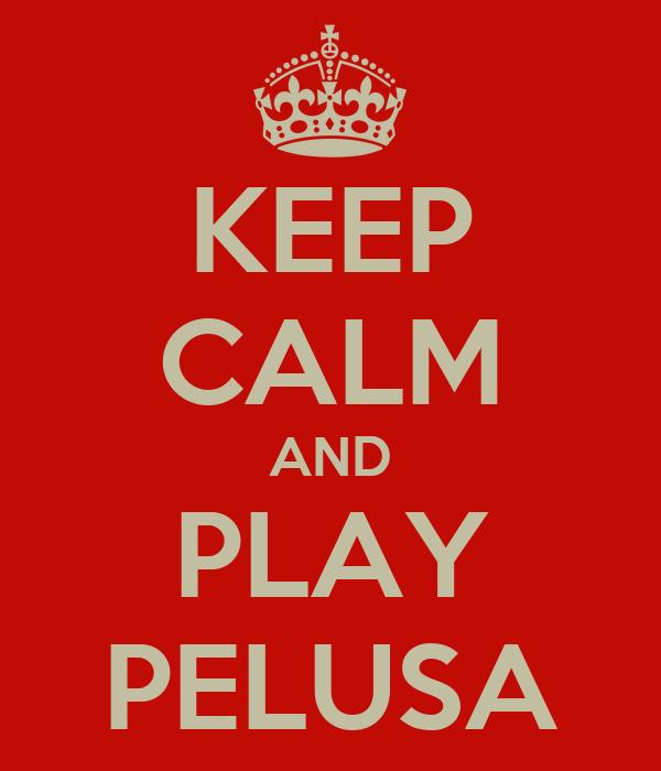 KEEP CALM AND PLAY PELUSA
