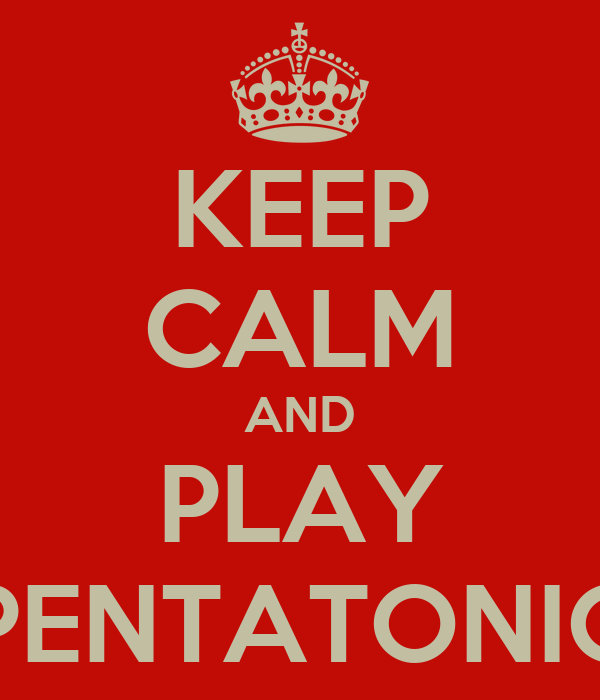 KEEP CALM AND PLAY PENTATONIC