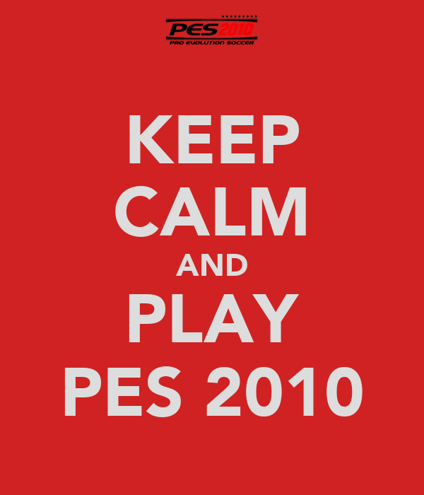 KEEP CALM AND PLAY PES 2010