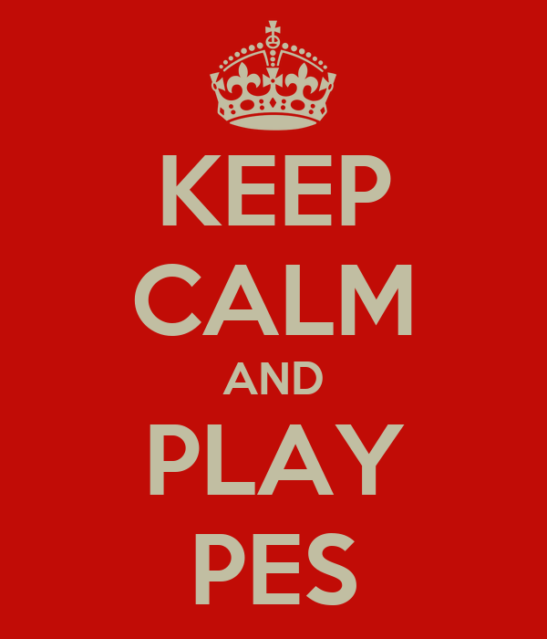 KEEP CALM AND PLAY PES