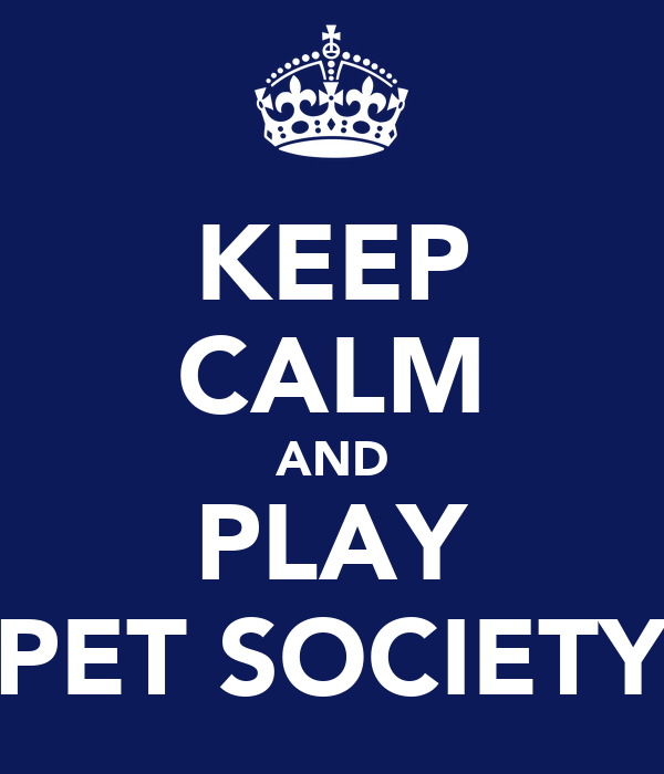 KEEP CALM AND PLAY PET SOCIETY