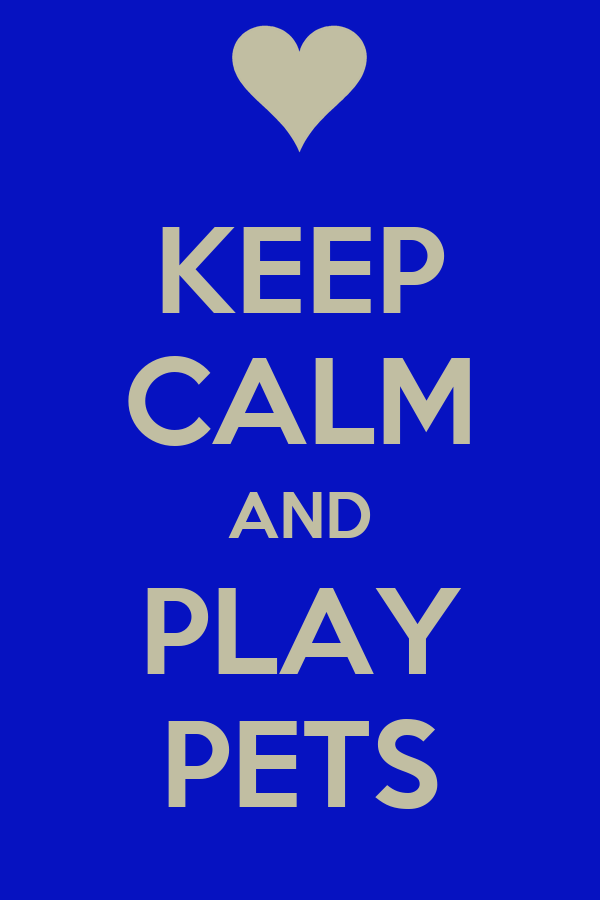 KEEP CALM AND PLAY PETS