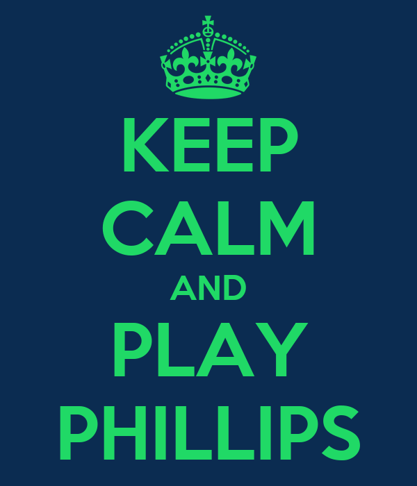 KEEP CALM AND PLAY PHILLIPS
