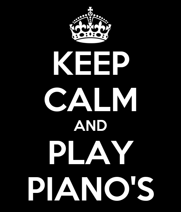 KEEP CALM AND PLAY PIANO'S