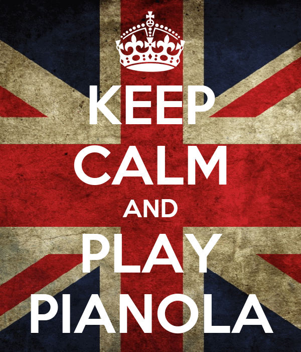 KEEP CALM AND PLAY PIANOLA