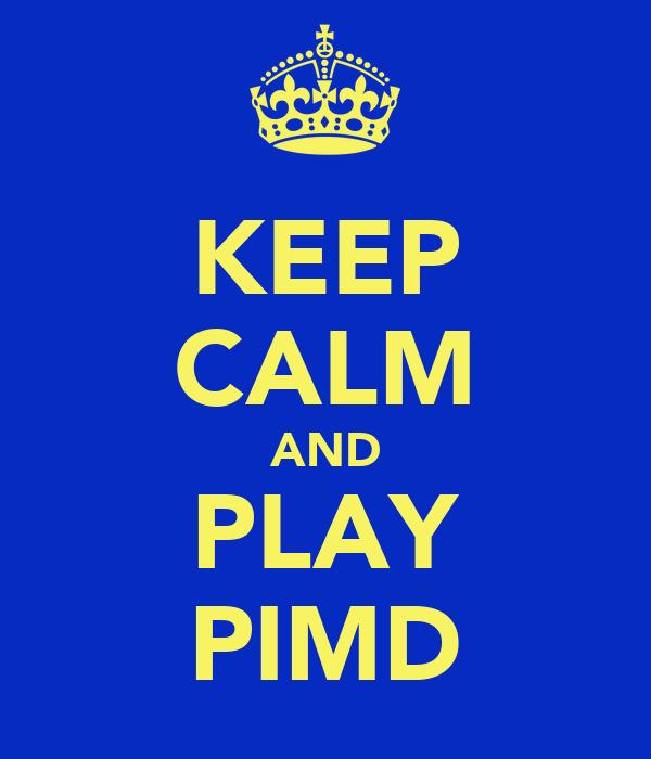 KEEP CALM AND PLAY PIMD