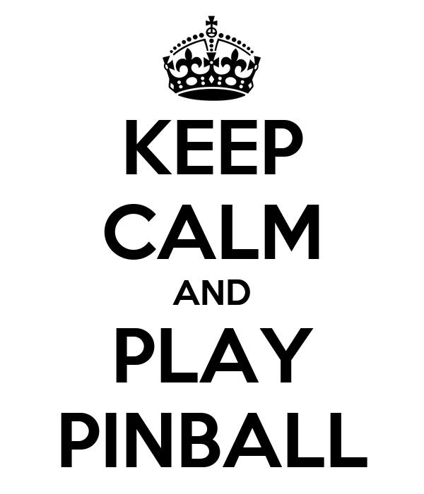 KEEP CALM AND PLAY PINBALL