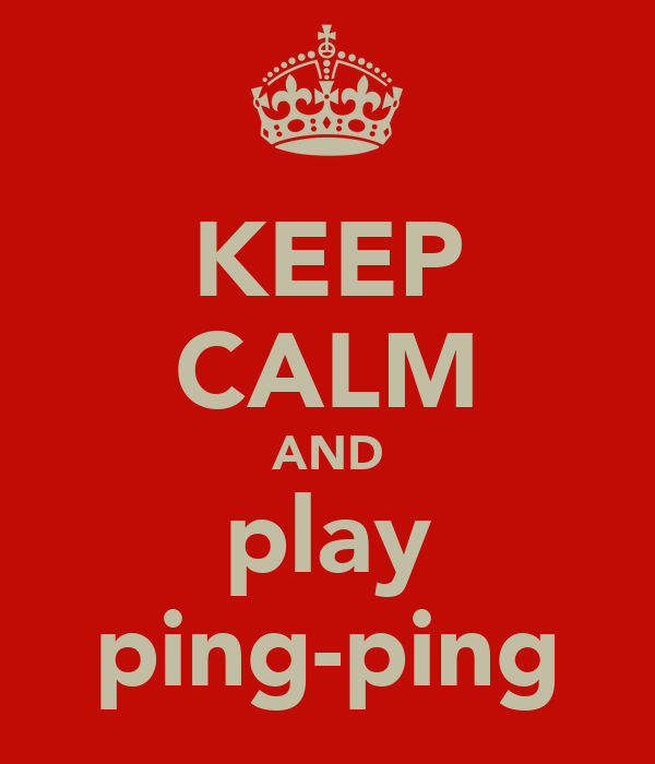 KEEP CALM AND play ping-ping