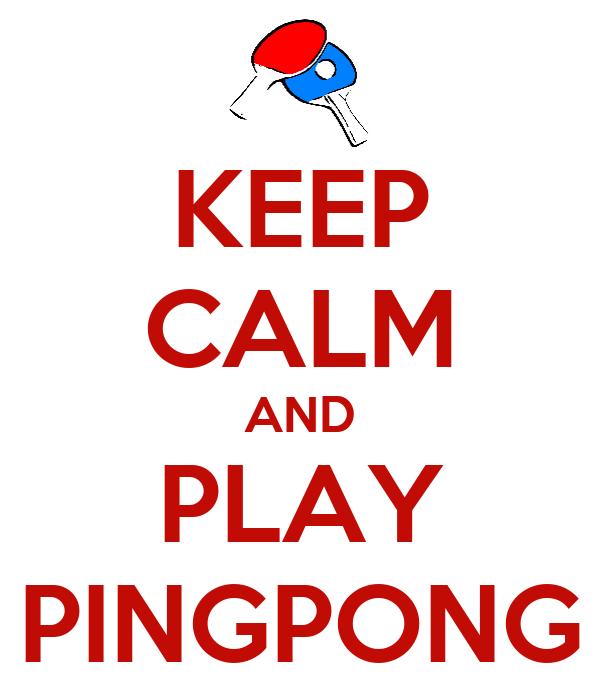 KEEP CALM AND PLAY PINGPONG