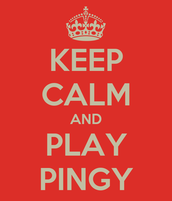 KEEP CALM AND PLAY PINGY