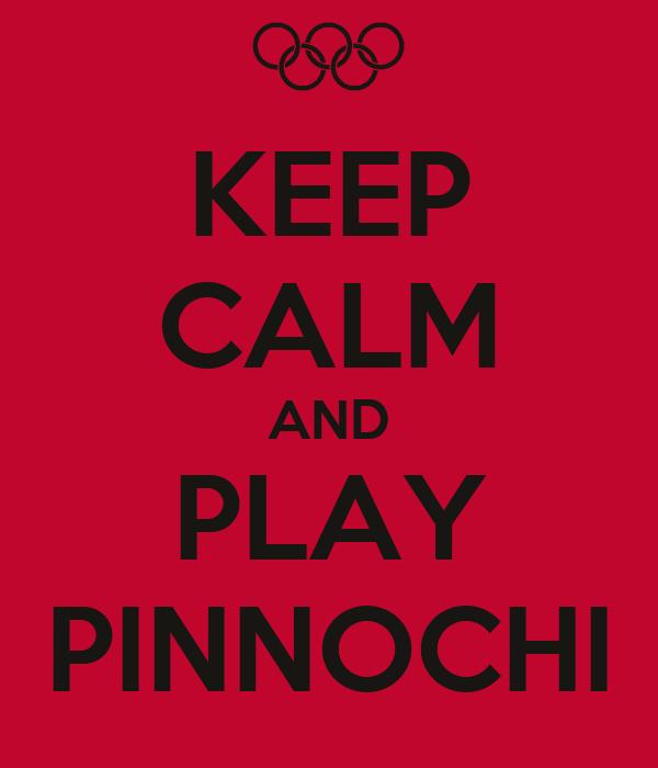 KEEP CALM AND PLAY PINNOCHI