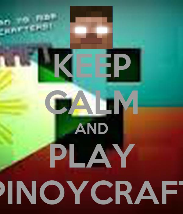 KEEP CALM AND PLAY PINOYCRAFT