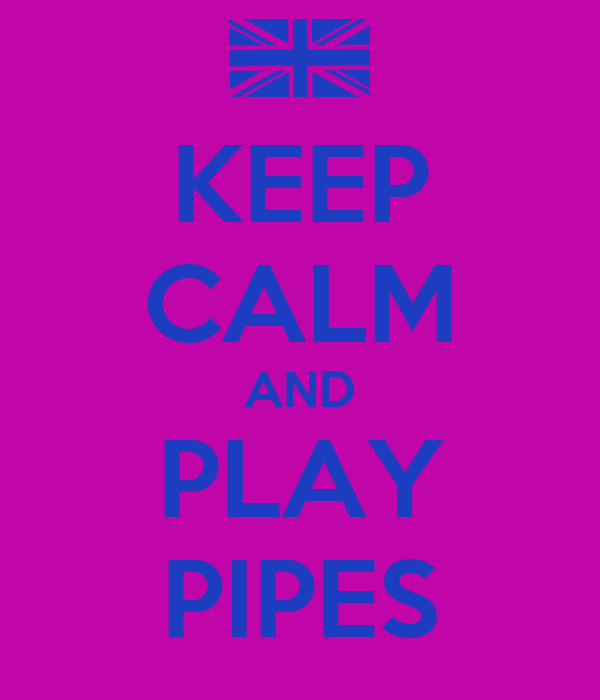 KEEP CALM AND PLAY PIPES