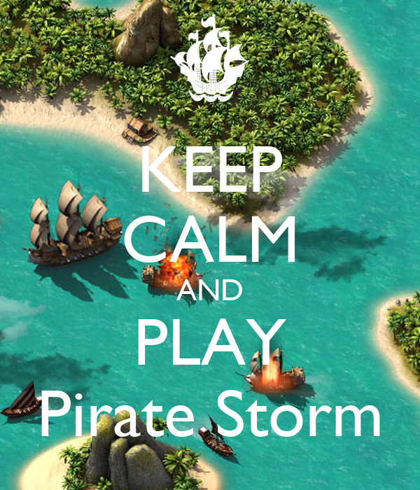 KEEP CALM AND PLAY Pirate Storm