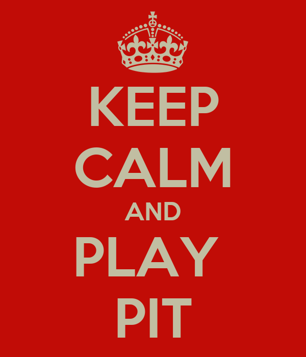 KEEP CALM AND PLAY  PIT