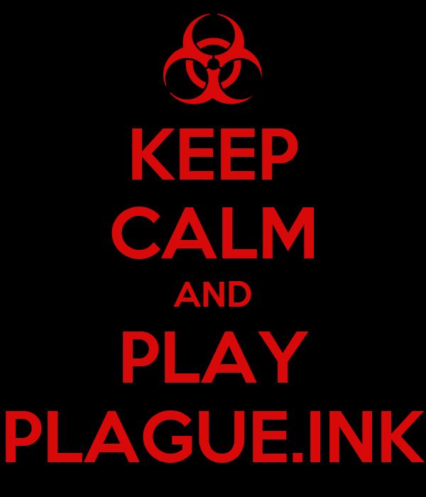 KEEP CALM AND PLAY PLAGUE.INK