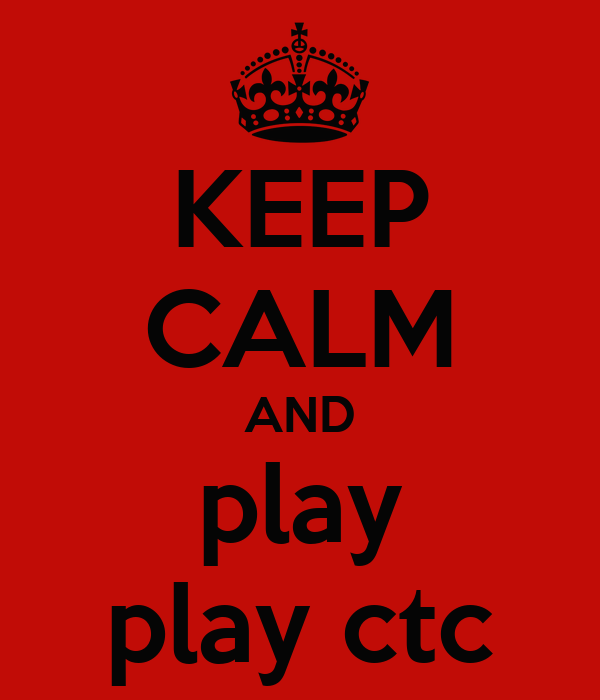 KEEP CALM AND play play ctc