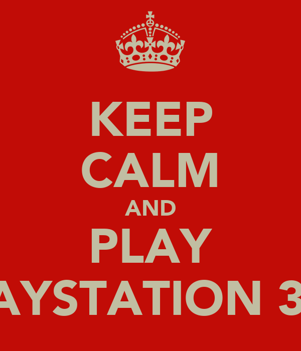 KEEP CALM AND PLAY PLAYSTATION 3 ®