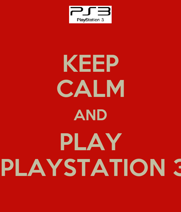 KEEP CALM AND PLAY  PLAYSTATION 3