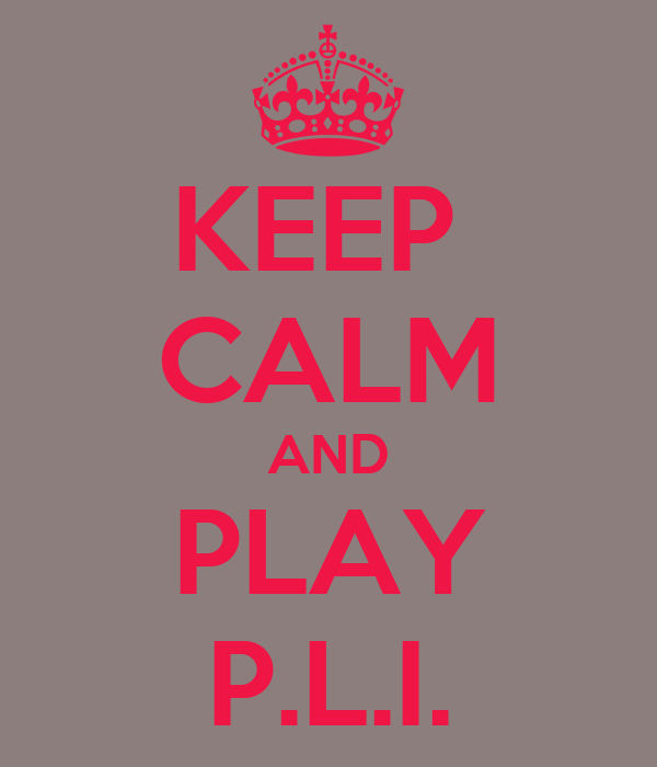 KEEP  CALM AND PLAY P.L.I.