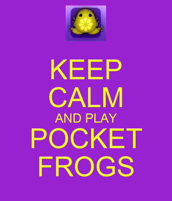 KEEP CALM AND PLAY POCKET FROGS