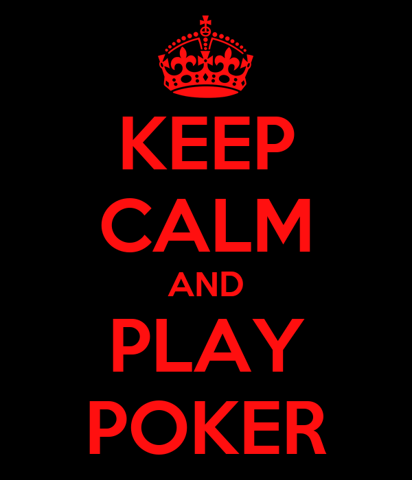 KEEP CALM AND PLAY POKER