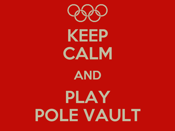KEEP CALM AND PLAY POLE VAULT