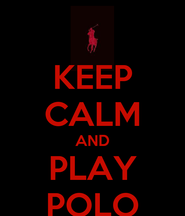 KEEP CALM AND PLAY POLO