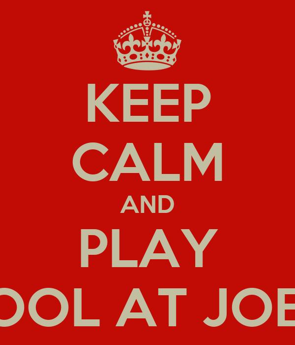 KEEP CALM AND PLAY POOL AT JOE'S