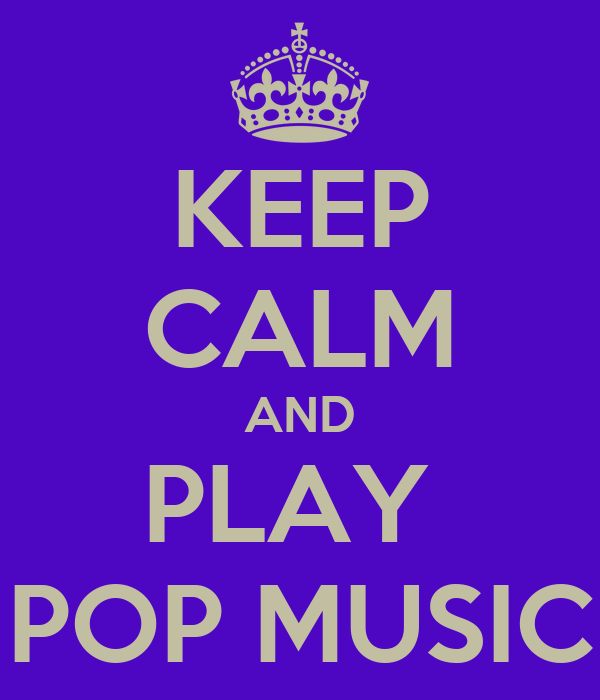 KEEP CALM AND PLAY  POP MUSIC
