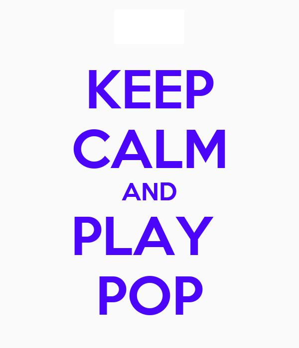 KEEP CALM AND PLAY  POP