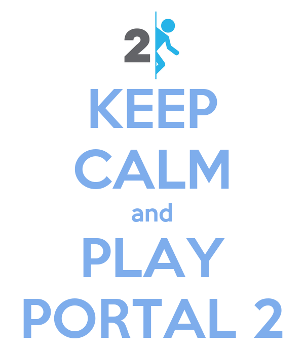KEEP CALM and PLAY PORTAL 2